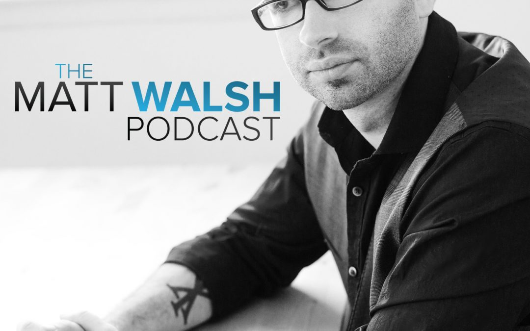 Episode 1 – The Matt Walsh Podcast
